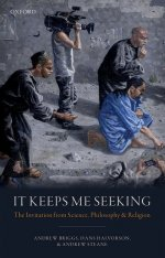 It Keeps Me Seeking: The Invitation from Science, Philosophy and Religion