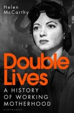 Double Lives A History of Working Motherhood in Modern Britain