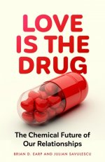 Love is the Drug: The Chemical Future of Our Relationships