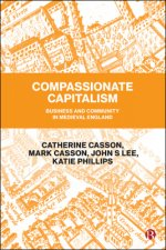 Compassionate Capitalism. Business and Community in Medieval England