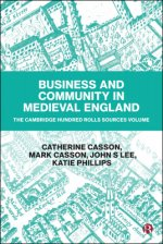 Business and Community in Medieval England. The Cambridge Hundred Rolls Source Volume