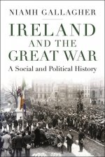 Ireland and the Great War A Social and Political History