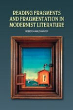 Reading Fragments and Fragmentation in Modernist Literature