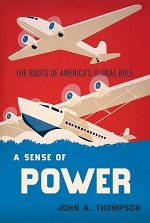 A Sense of Power - The Roots of America's Global Role