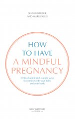 How to have a mindful pregnancy