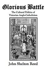 Glorious Battle: The Cultural Politics of Victorian Anglo-Catholicism