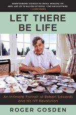 Let There Be Life. An Intimate Portrait of Robert Edwards