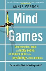 Mind Games. Determination, Doubt and Lucky Socks: an Insider's Guide to the Psychology of Elite Athletes