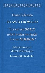 Drawn from Life: Selected Essays of Michel de Montaigne, introduced by Tim Parks