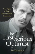 The First Serious Optimist: A.C. Pigou and the Birth of Welfare Economics