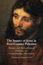 The Impact of Jesus in First-Century Palestine. Textual and Archaeological Evidence for Long-standing Discontent