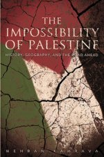 The Impossibility of Palestine: History, Geography, and the Road Ahead