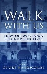 "Walk With Us: How ""The West Wing"" Changed Our Lives"