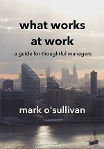 What Works at Work: a guide for thoughtful managers