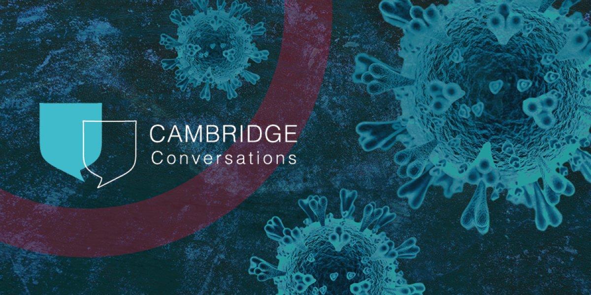 Cambridge Conversations - COVID-19
