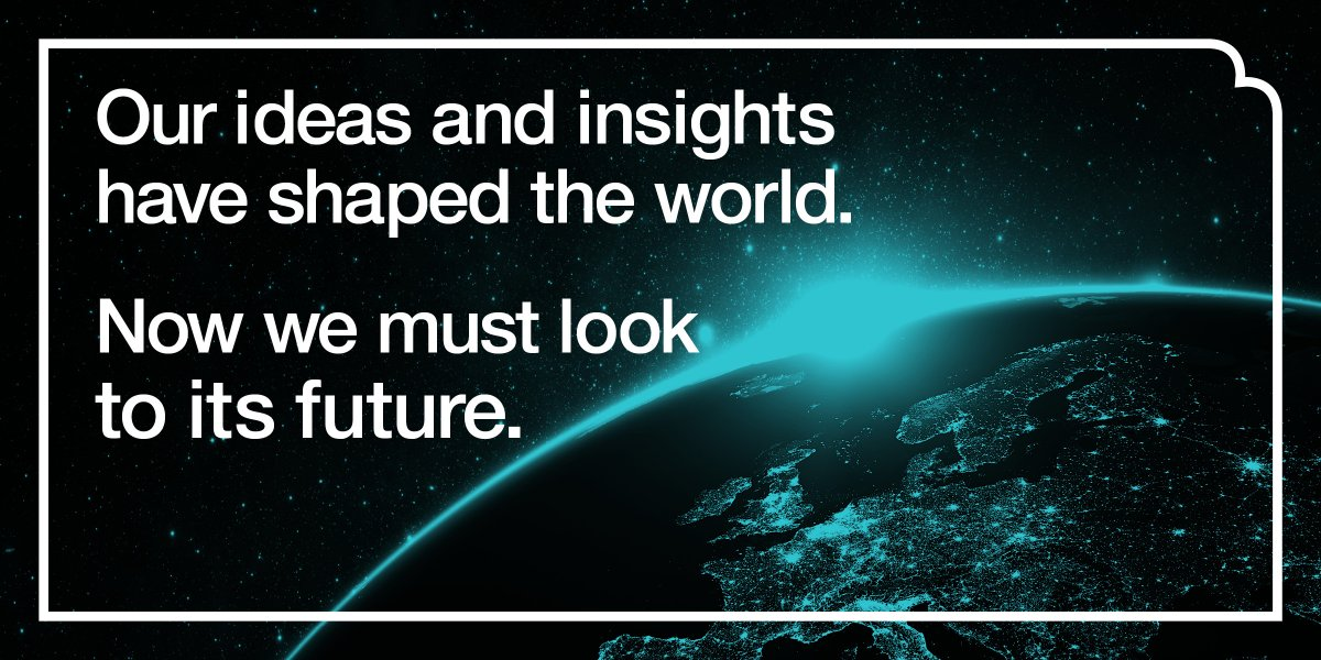 The earth from space with text overlaid: 'Our ideas and insights have shaped the world. Now we must look to its future.'