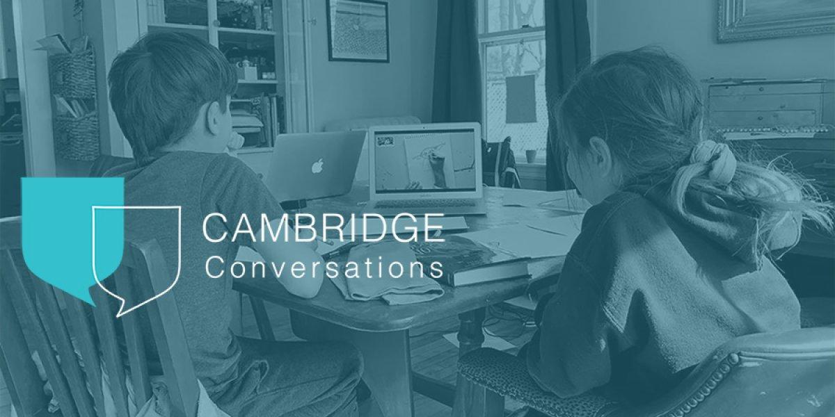 Cambridge Conversations - Homeschooling COVID-19